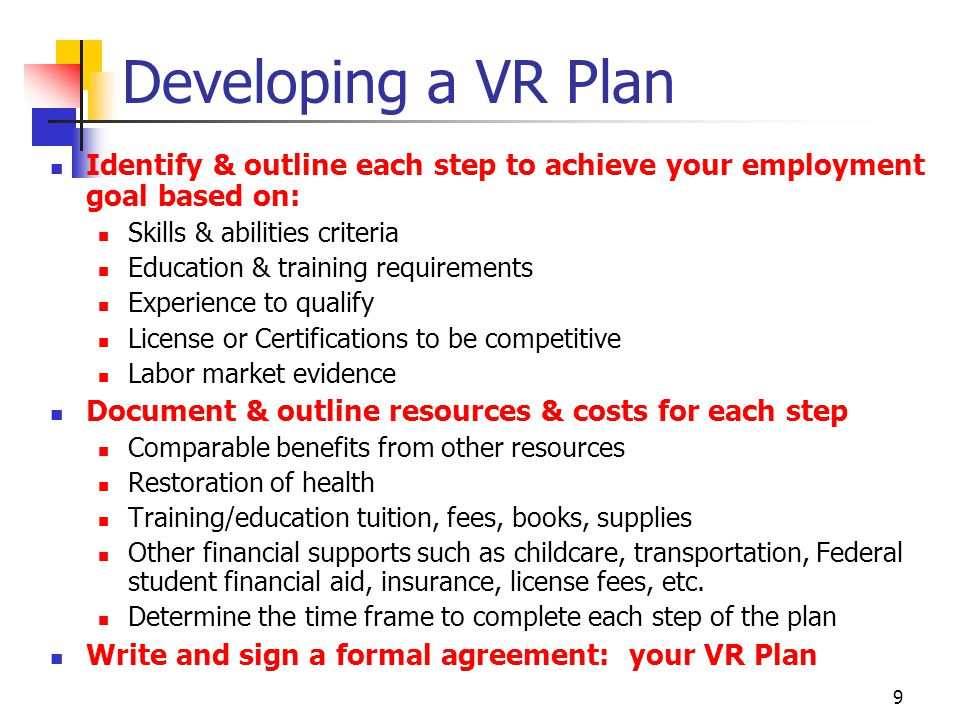 Developing a VR Plan Identify & outline each step to achieve your employment goal based on: Skills & abilities criteria.