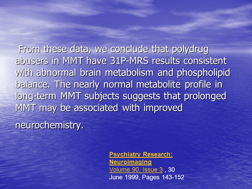 From these data, we conclude that polydrug abusers in MMT have 31P-MRS results consistent with abnormal brain metabolism and phospholipid balance. The nearly normal metabolite profile in long-term MMT subjects suggests that prolonged MMT may be associated with improved neurochemistry.