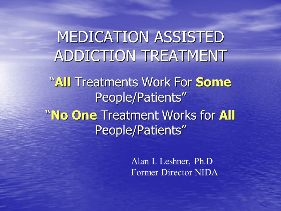 MEDICATION ASSISTED ADDICTION TREATMENT