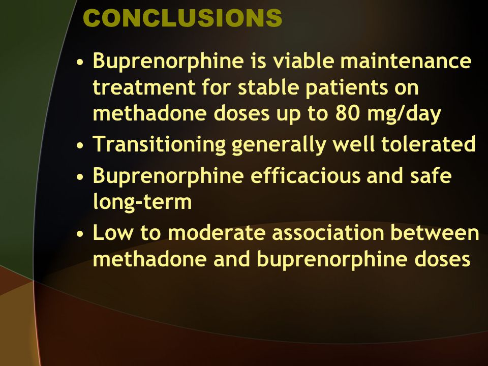 CONCLUSIONS Buprenorphine is viable maintenance treatment for stable patients on methadone doses up to 80 mg/day.