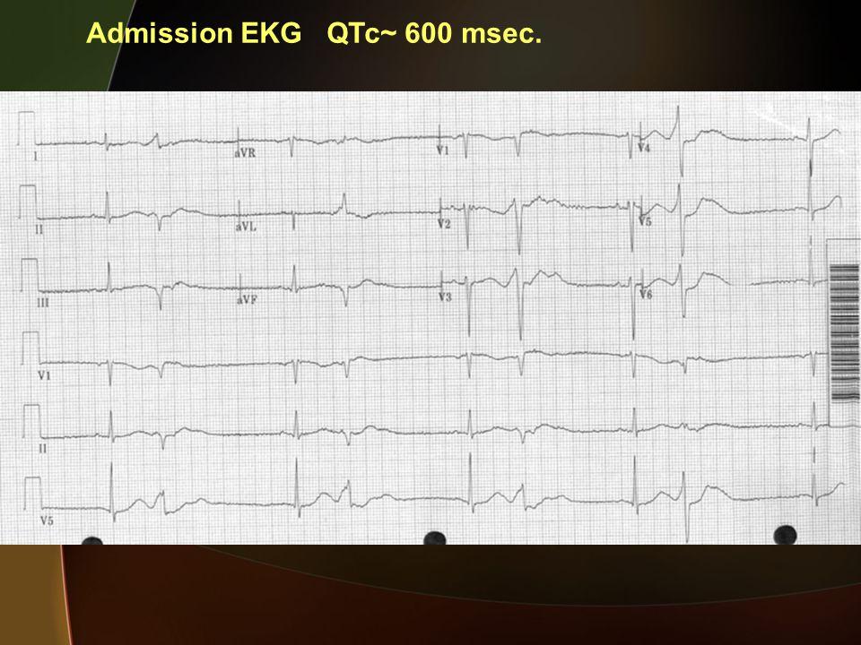 Admission EKG QTc~ 600 msec.