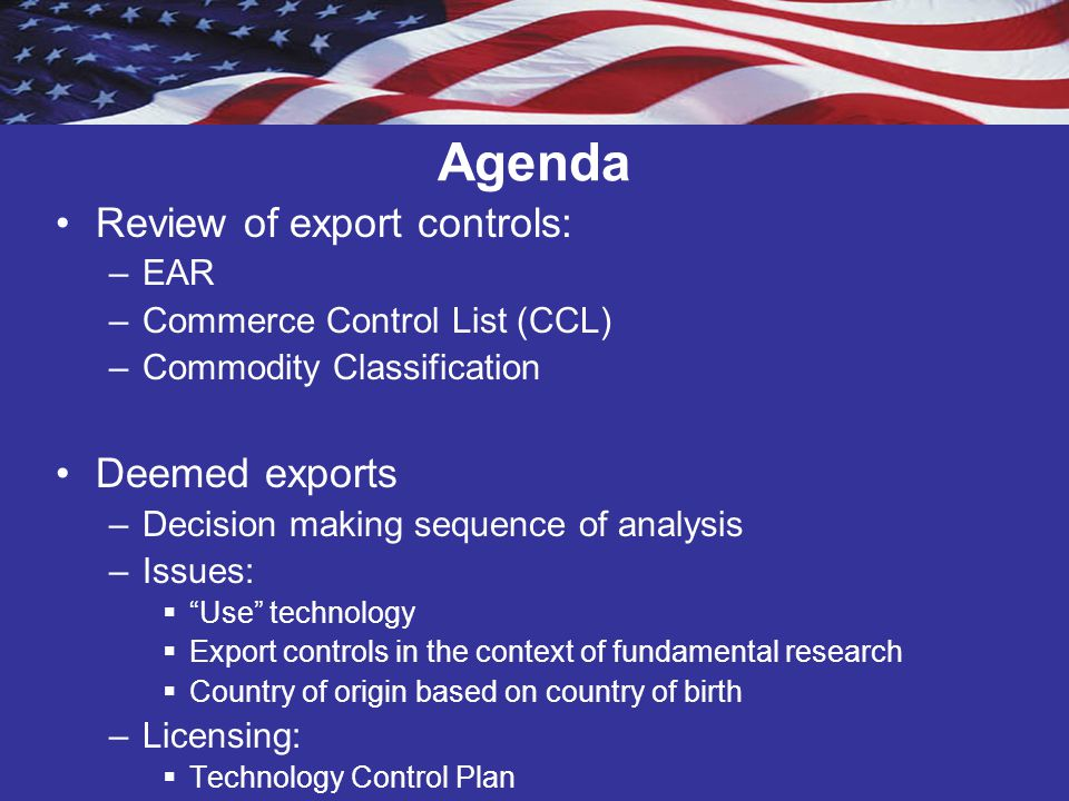 Agenda Review of export controls: Deemed exports EAR