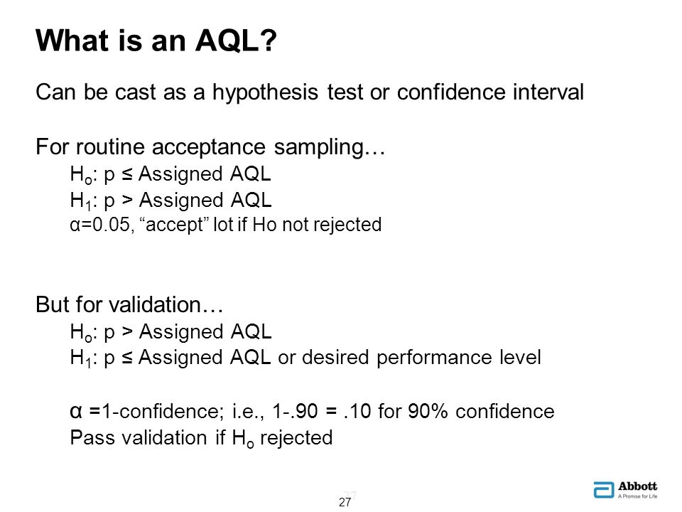 What is an AQL Can be cast as a hypothesis test or confidence interval. For routine acceptance sampling…