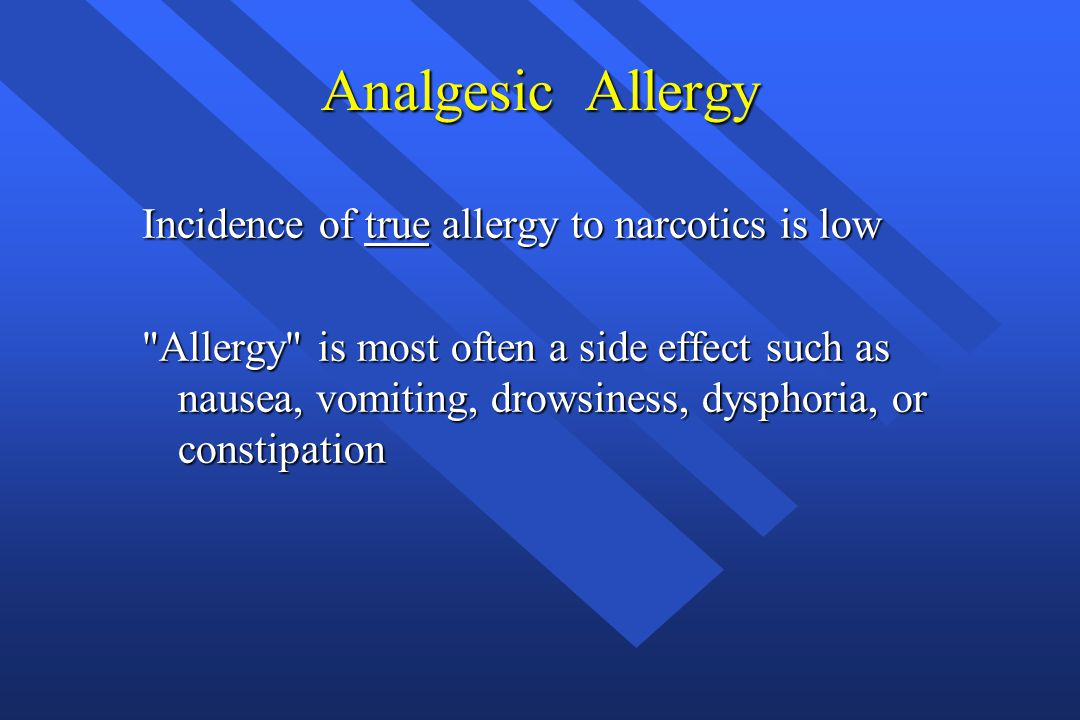Analgesic Allergy Incidence of true allergy to narcotics is low
