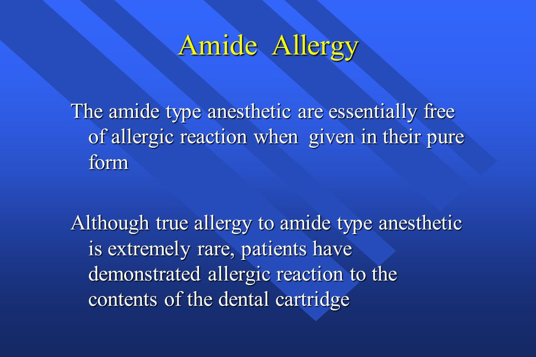 Amide Allergy The amide type anesthetic are essentially free of allergic reaction when given in their pure form.