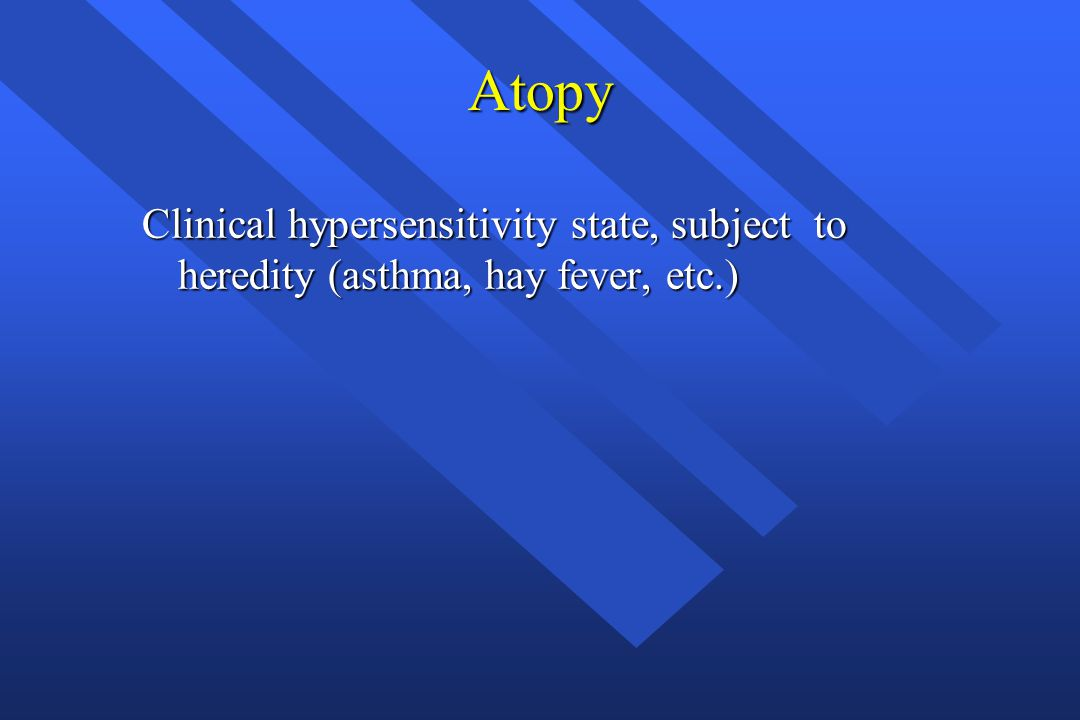 Atopy Clinical hypersensitivity state, subject to heredity (asthma, hay fever, etc.)