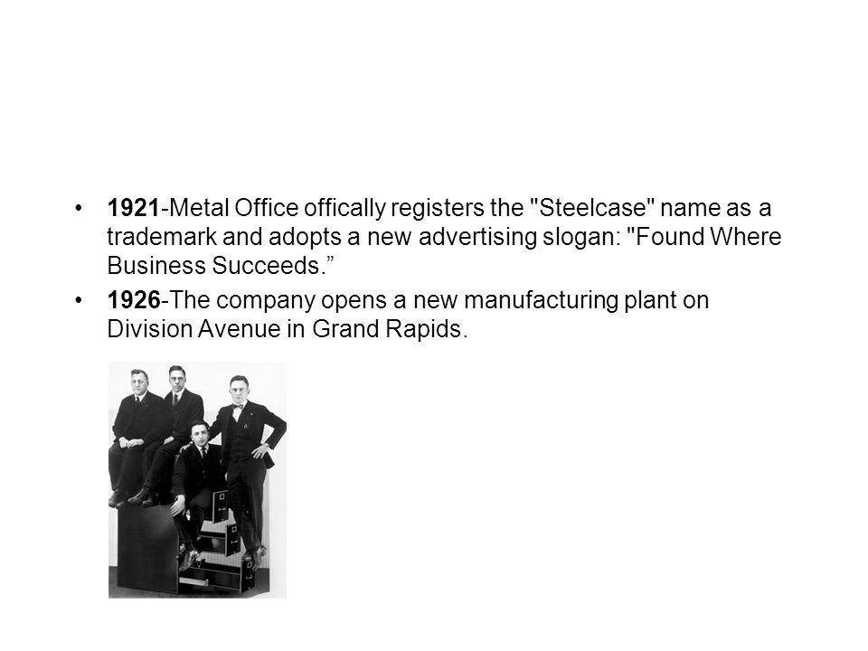 1921-Metal Office offically registers the Steelcase name as a trademark and adopts a new advertising slogan: Found Where Business Succeeds.