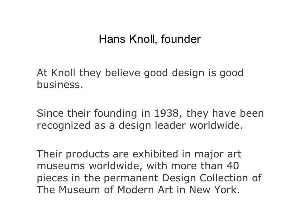 Hans Knoll, founder At Knoll they believe good design is good business.