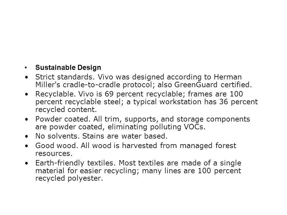 Sustainable Design Strict standards. Vivo was designed according to Herman Miller s cradle-to-cradle protocol; also GreenGuard certified.