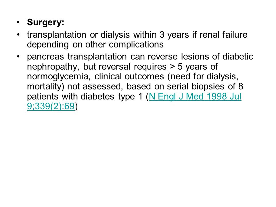 Surgery: transplantation or dialysis within 3 years if renal failure depending on other complications.