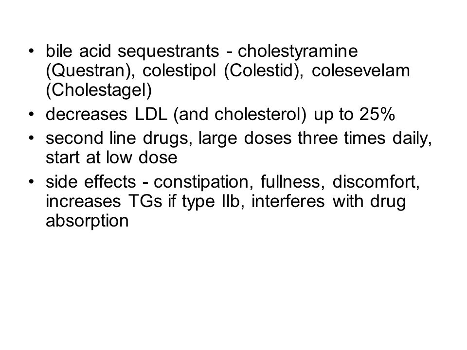 bile acid sequestrants - cholestyramine (Questran), colestipol (Colestid), colesevelam (Cholestagel)