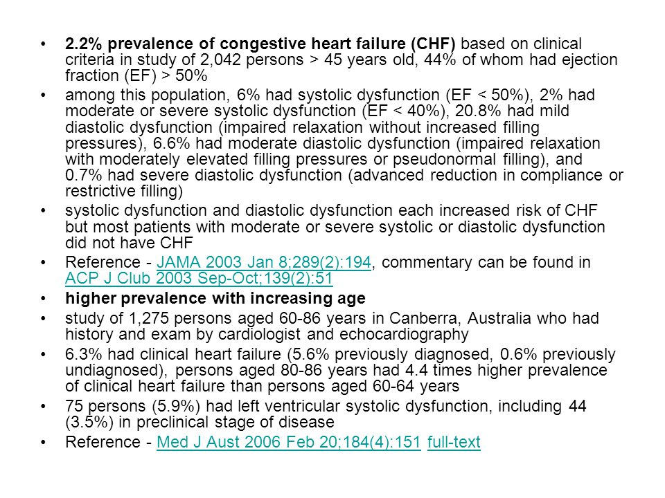 2.2% prevalence of congestive heart failure (CHF) based on clinical criteria in study of 2,042 persons > 45 years old, 44% of whom had ejection fraction (EF) > 50%
