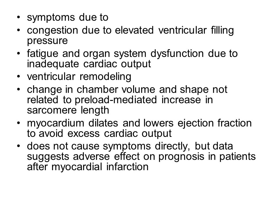 symptoms due to congestion due to elevated ventricular filling pressure. fatigue and organ system dysfunction due to inadequate cardiac output.