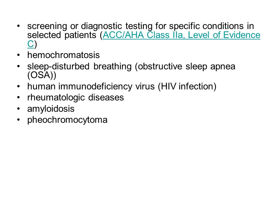 screening or diagnostic testing for specific conditions in selected patients (ACC/AHA Class IIa, Level of Evidence C)