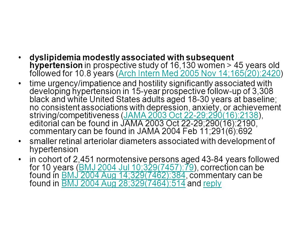 dyslipidemia modestly associated with subsequent hypertension in prospective study of 16,130 women > 45 years old followed for 10.8 years (Arch Intern Med 2005 Nov 14;165(20):2420)
