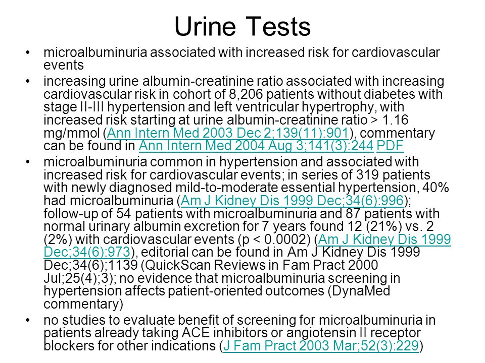 Urine Tests microalbuminuria associated with increased risk for cardiovascular events.
