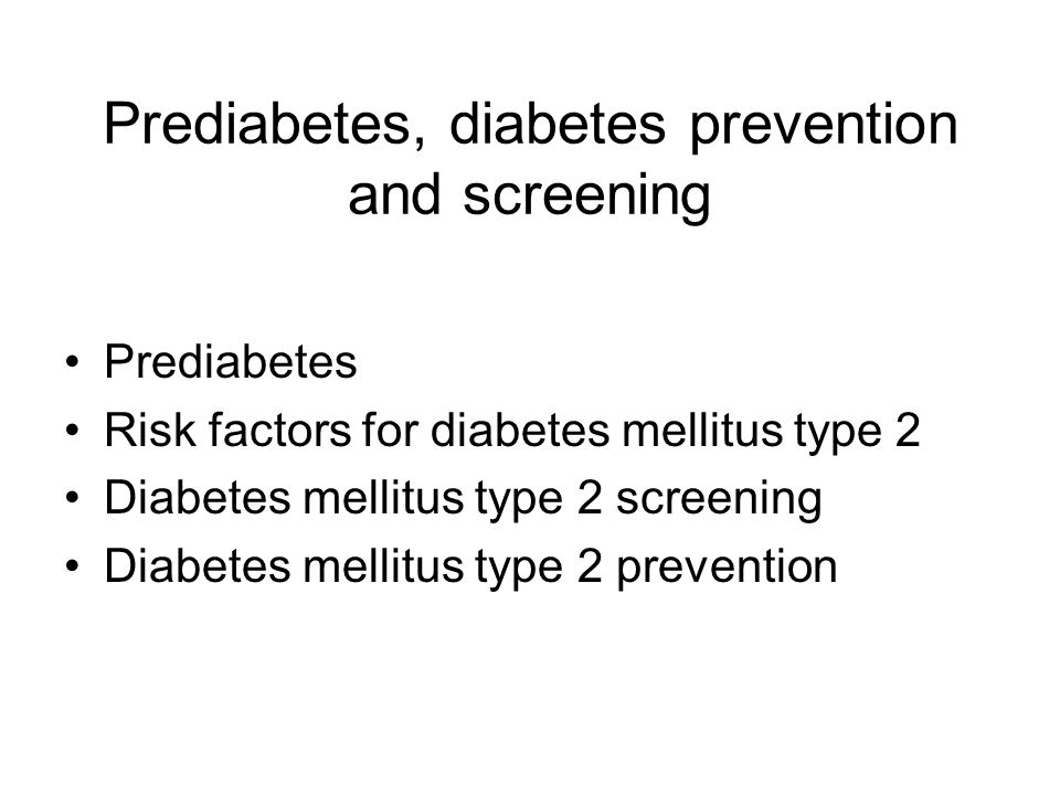 Prediabetes, diabetes prevention and screening