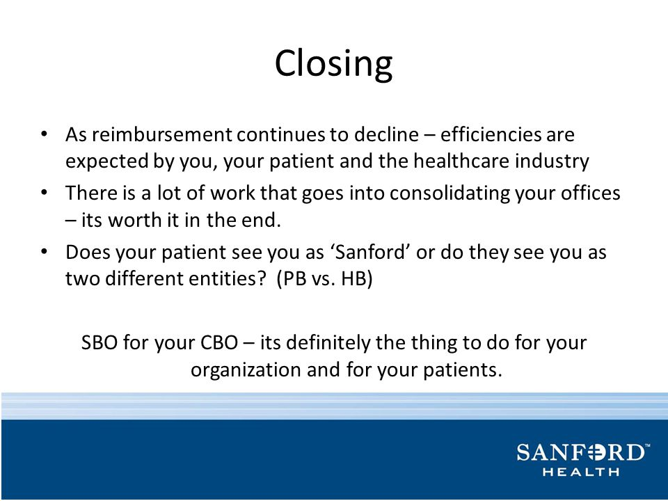 Closing As reimbursement continues to decline – efficiencies are expected by you, your patient and the healthcare industry.