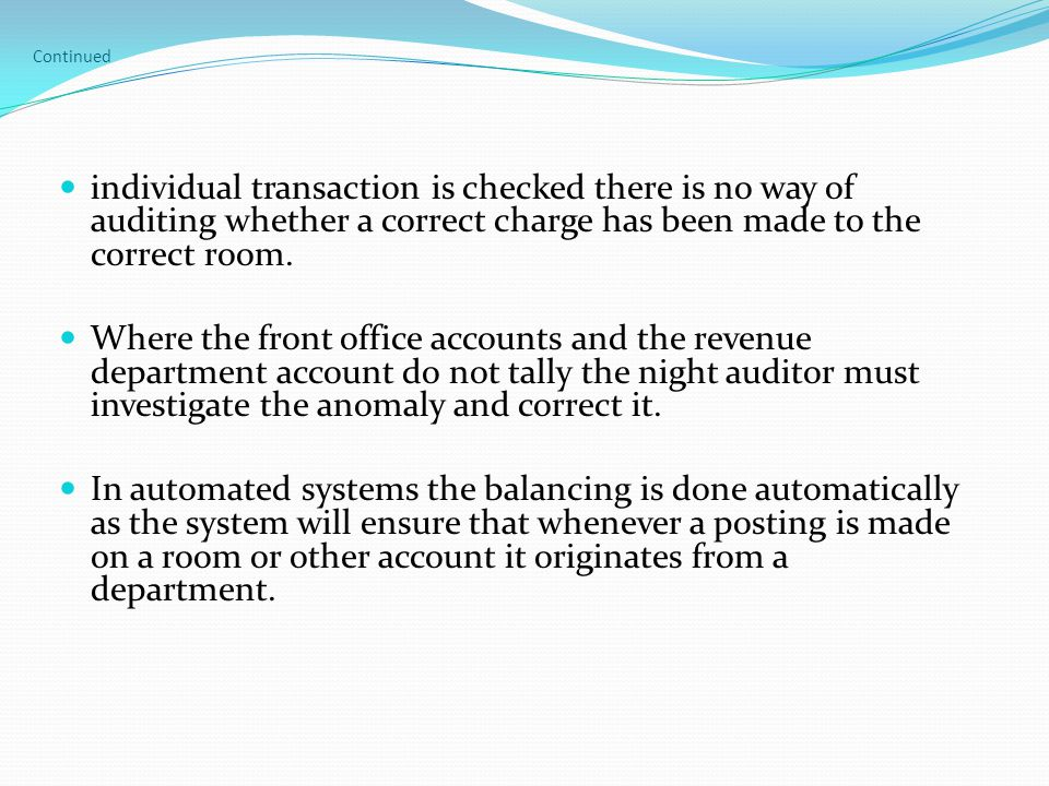 Continued individual transaction is checked there is no way of auditing whether a correct charge has been made to the correct room.