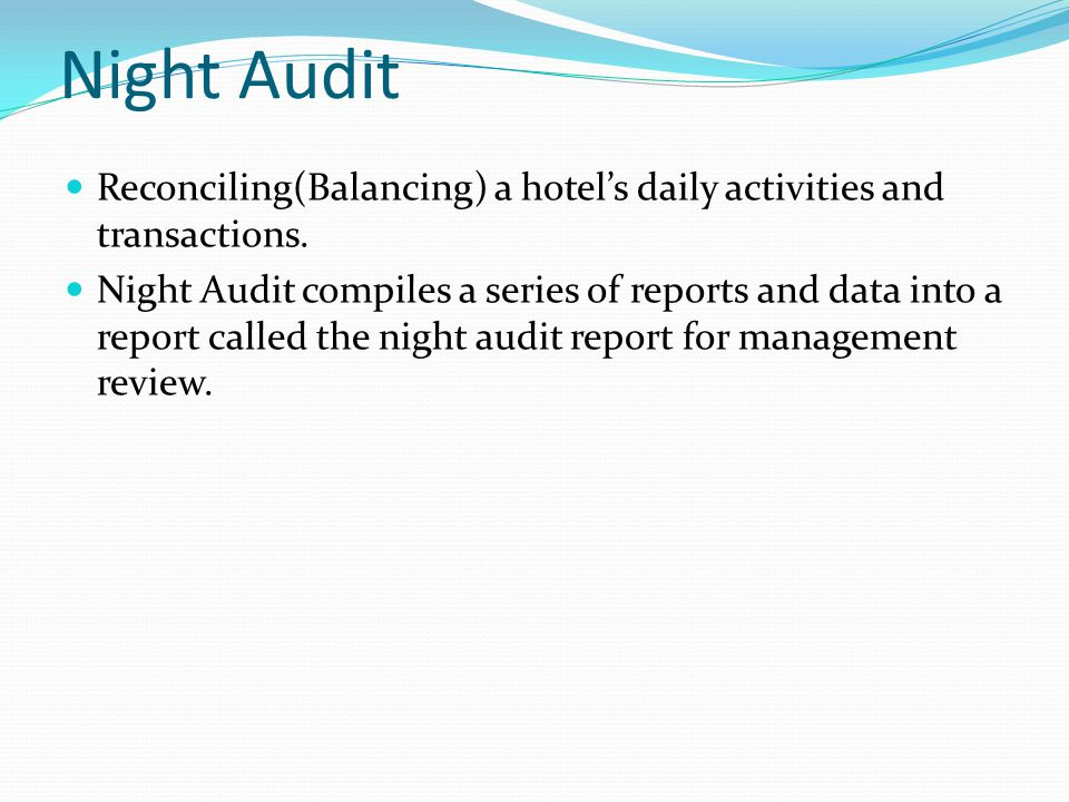 Night Audit Reconciling(Balancing) a hotel's daily activities and transactions.
