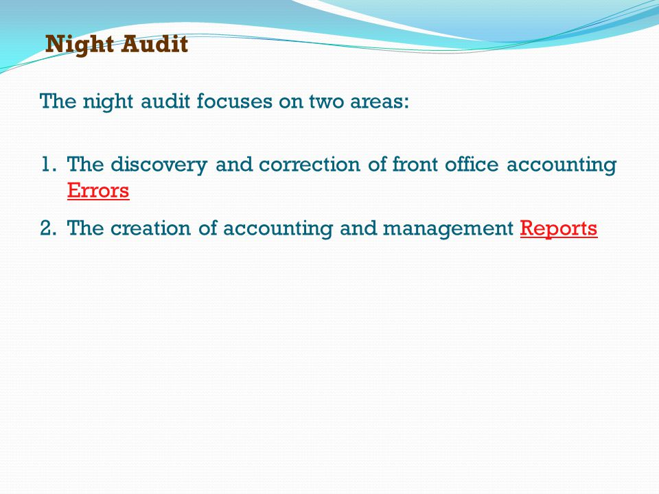 Night Audit The night audit focuses on two areas: