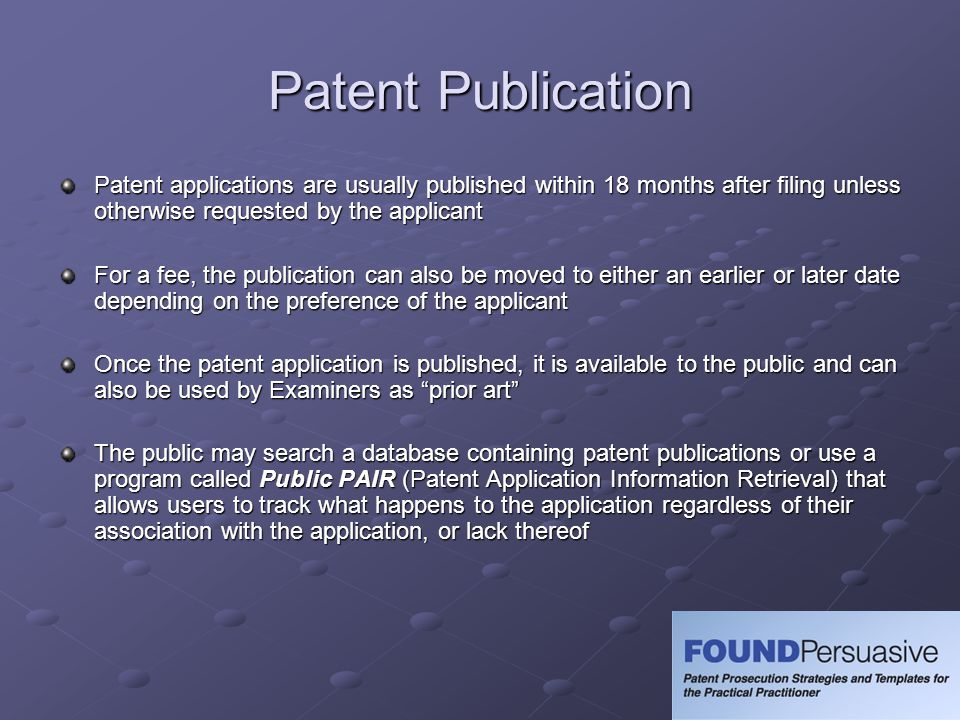 Patent Publication Patent applications are usually published within 18 months after filing unless otherwise requested by the applicant.