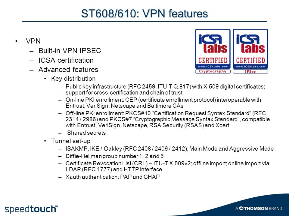 ST608/610: VPN features VPN Built-in VPN IPSEC ICSA certification