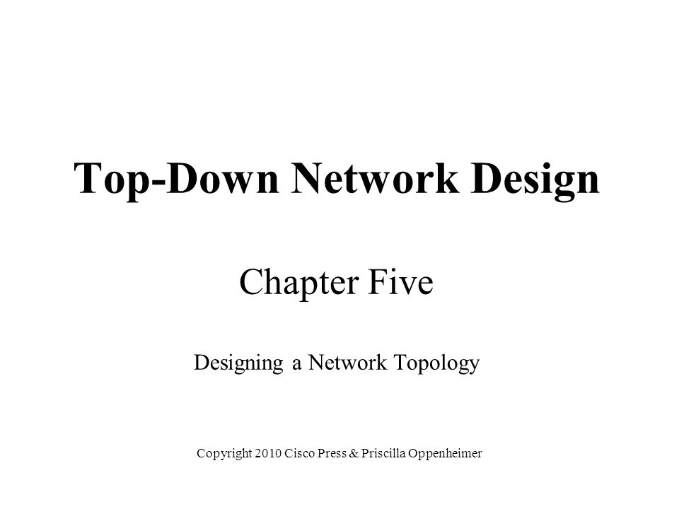 Top-Down Network Design Chapter Five Designing a Network Topology