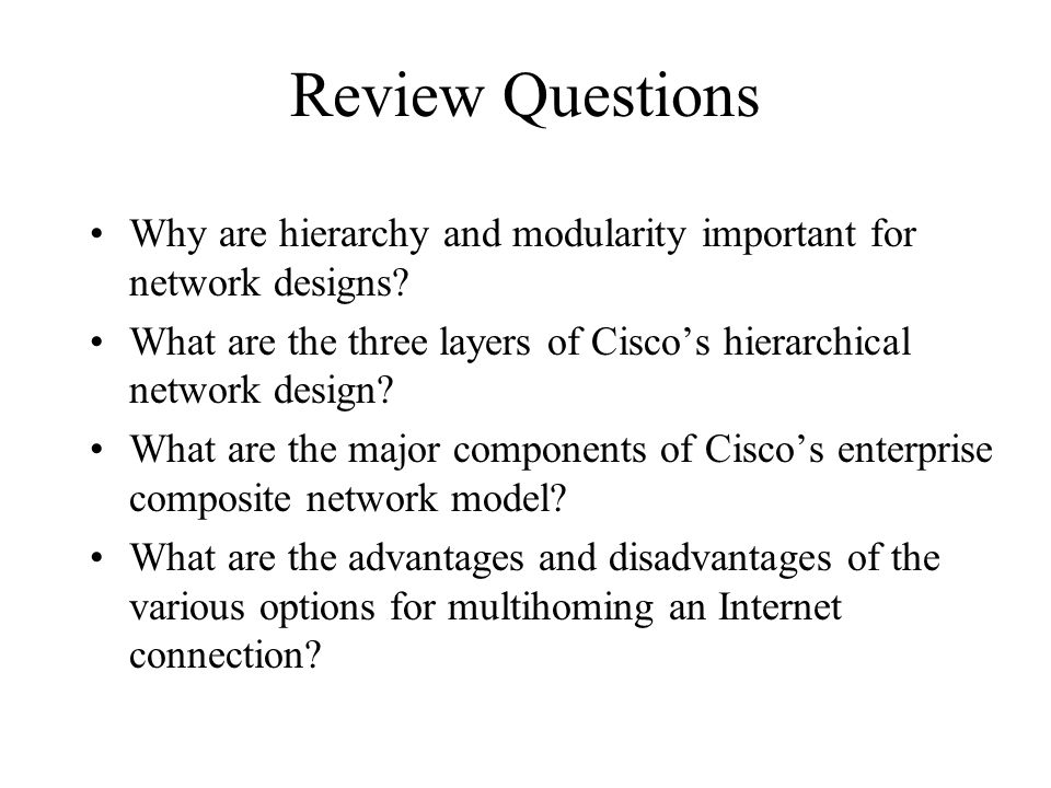 Review Questions Why are hierarchy and modularity important for network designs What are the three layers of Cisco's hierarchical network design