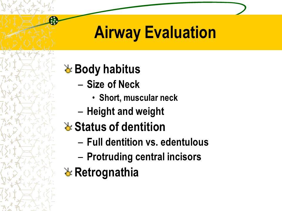 Airway Evaluation Body habitus Status of dentition Retrognathia