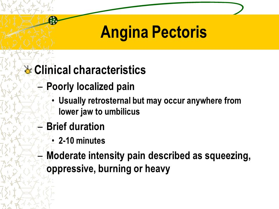 Angina Pectoris Clinical characteristics Poorly localized pain