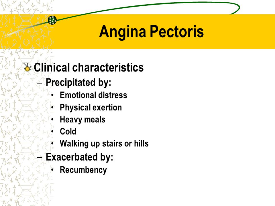Angina Pectoris Clinical characteristics Precipitated by: