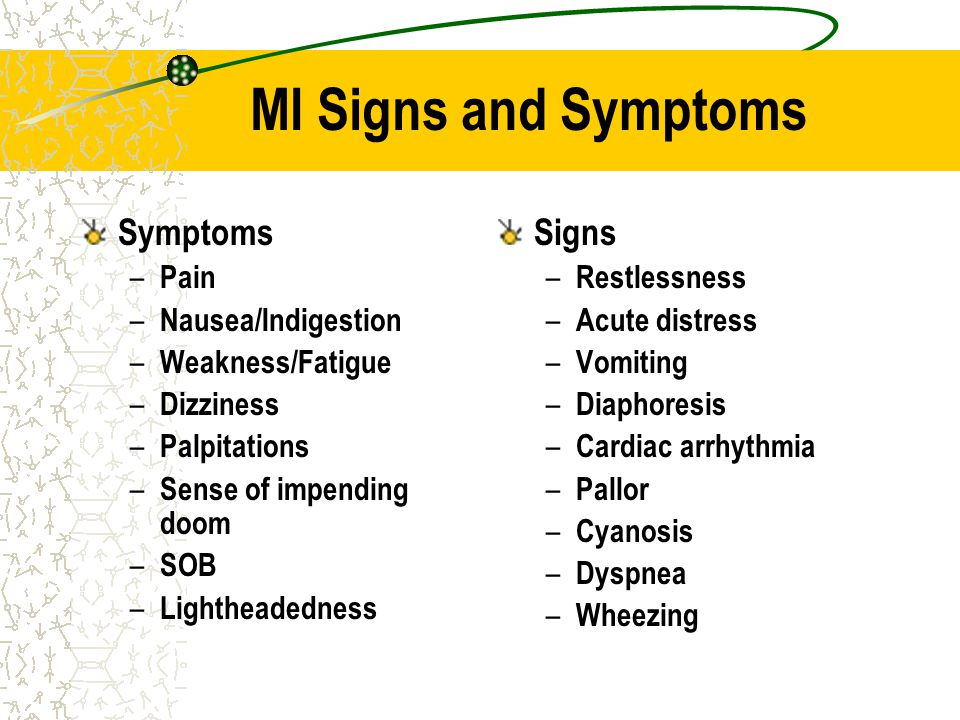 MI Signs and Symptoms Symptoms Signs Pain Nausea/Indigestion