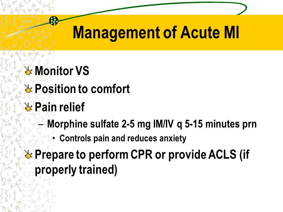Management of Acute MI Monitor VS Position to comfort Pain relief