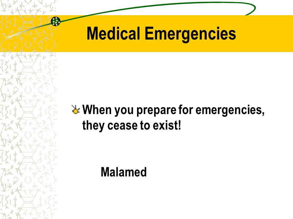 Medical Emergencies When you prepare for emergencies, they cease to exist! Malamed