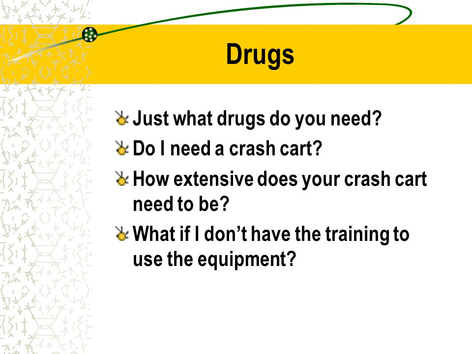 Drugs Just what drugs do you need Do I need a crash cart