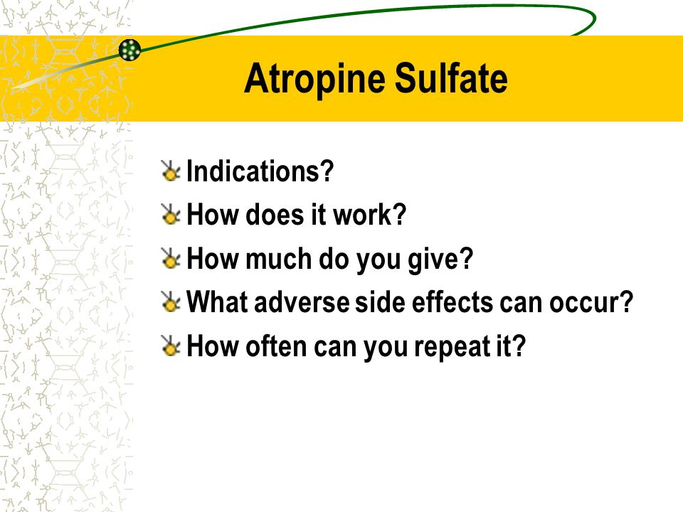 Atropine Sulfate Indications How does it work How much do you give