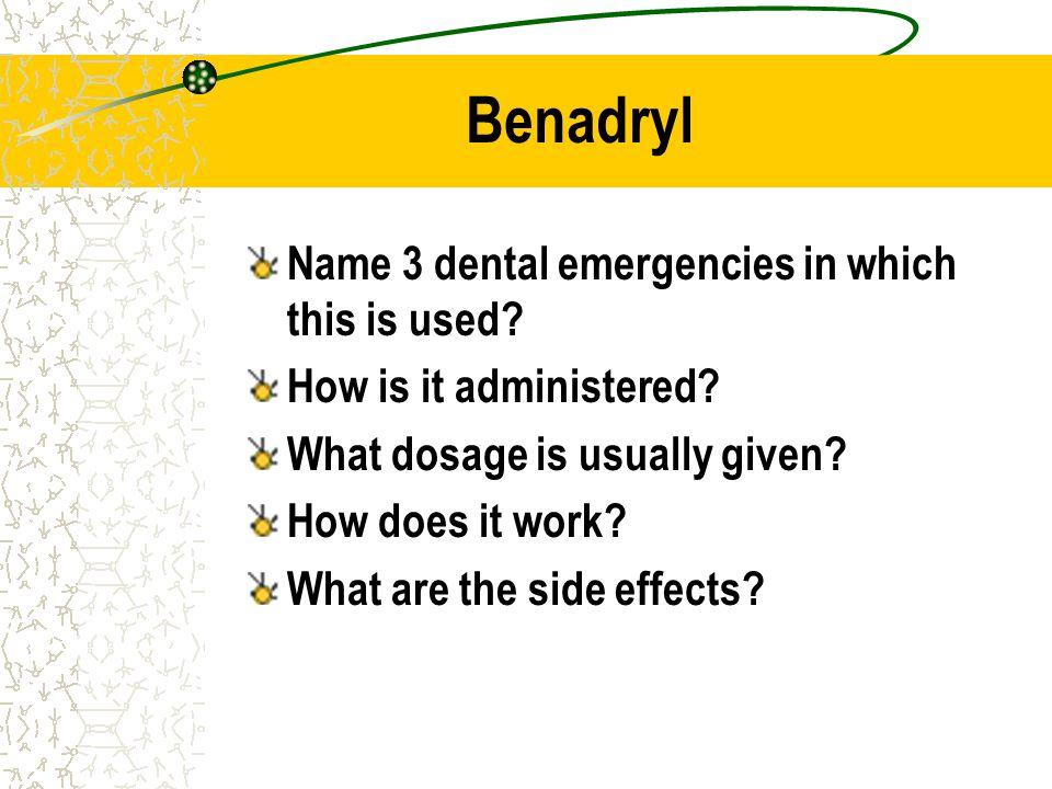 Benadryl Name 3 dental emergencies in which this is used
