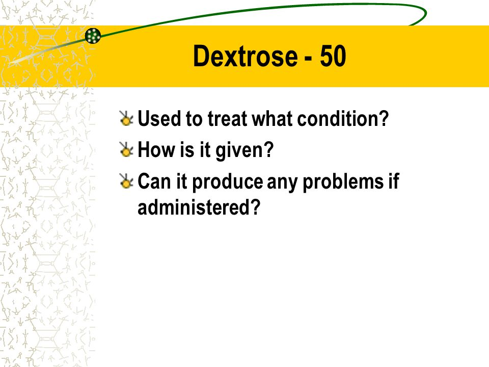 Dextrose - 50 Used to treat what condition How is it given