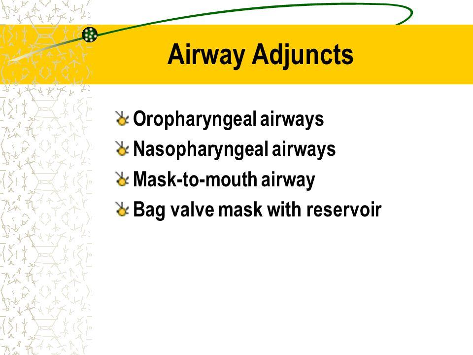 Airway Adjuncts Oropharyngeal airways Nasopharyngeal airways