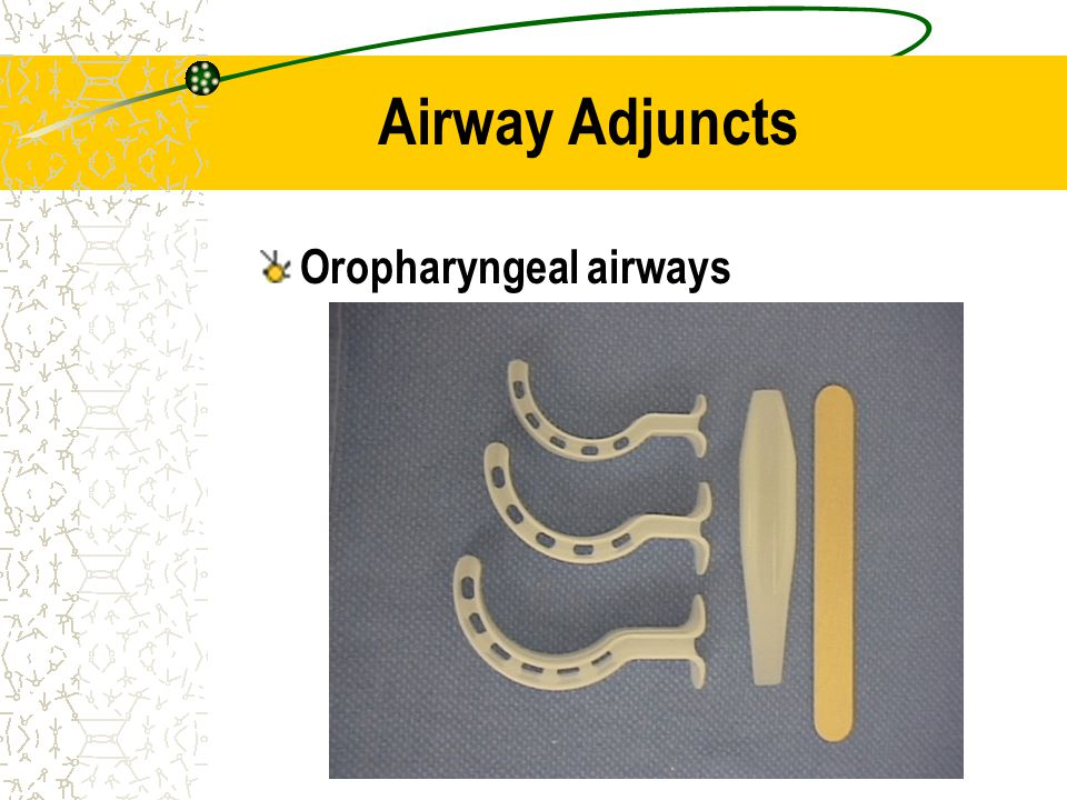 Airway Adjuncts Oropharyngeal airways