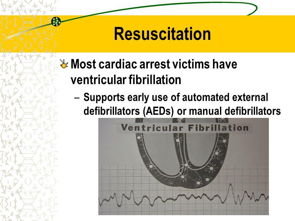 Resuscitation Most cardiac arrest victims have ventricular fibrillation.