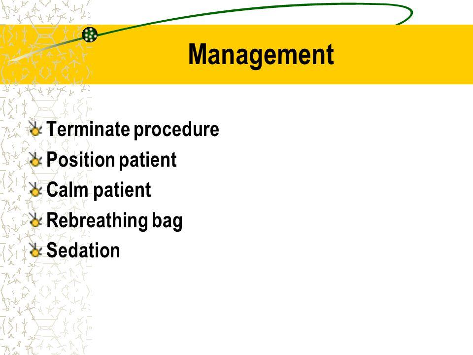 Management Terminate procedure Position patient Calm patient