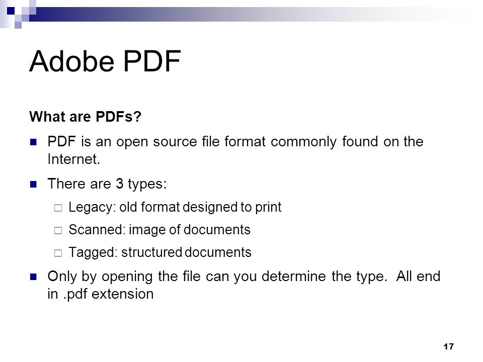 Adobe PDF What are PDFs PDF is an open source file format commonly found on the Internet. There are 3 types: