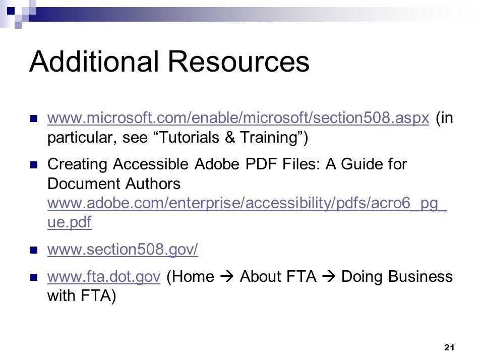 Additional Resources www.microsoft.com/enable/microsoft/section508.aspx (in particular, see Tutorials & Training )