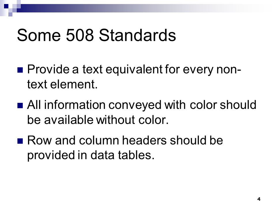 Some 508 Standards Provide a text equivalent for every non-text element. All information conveyed with color should be available without color.