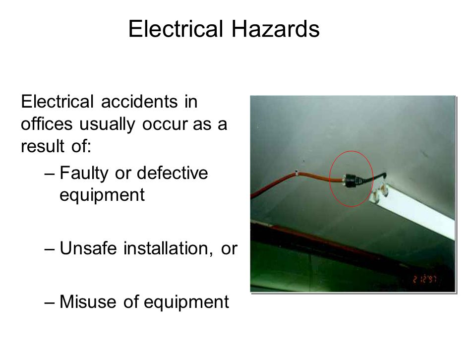 Electrical Hazards Electrical accidents in offices usually occur as a result of: Faulty or defective equipment.