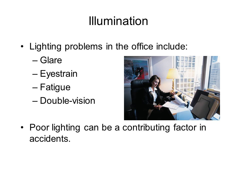 Illumination Lighting problems in the office include: Glare Eyestrain