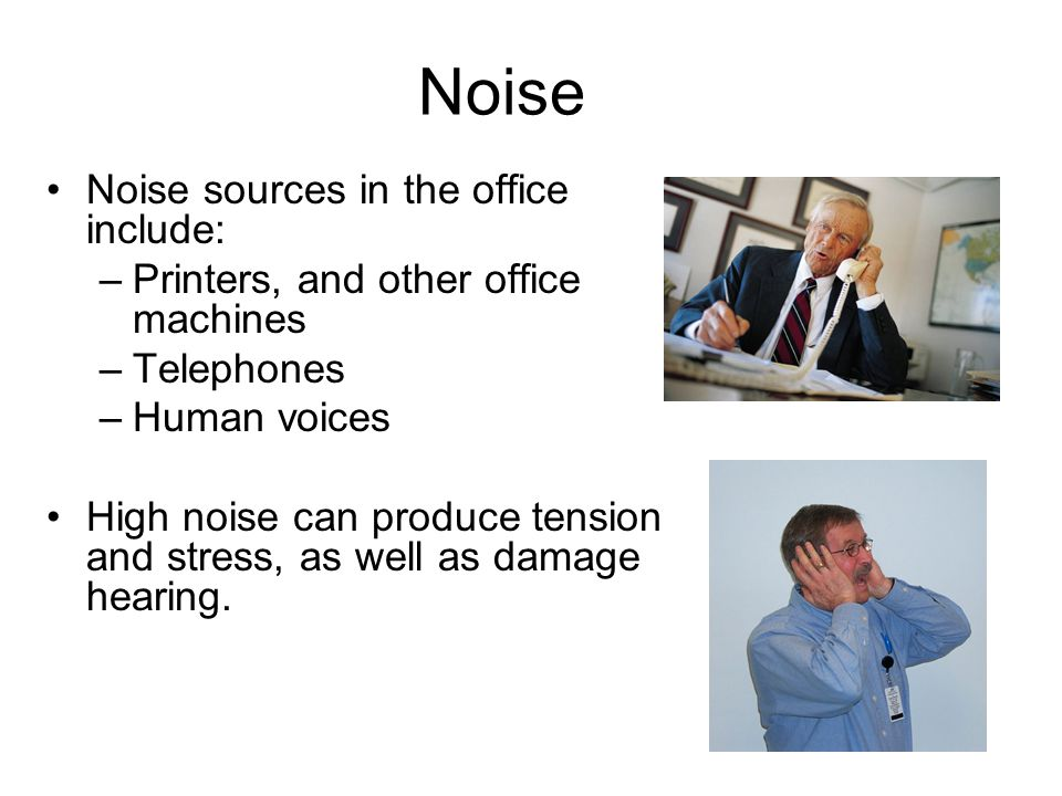 Noise Noise sources in the office include:
