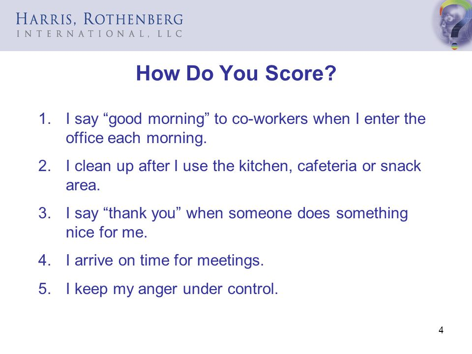 How Do You Score I say good morning to co-workers when I enter the office each morning.